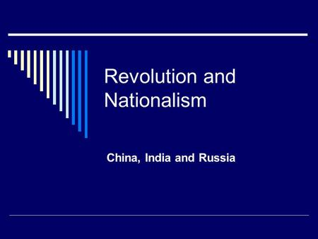 Revolution and Nationalism China, India and Russia.