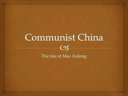 The rise of Mao Zedong.  Decline of China  Manchu (Quing) Dynasty is initially strong  Up through the 1700's China is a major world power, trading.
