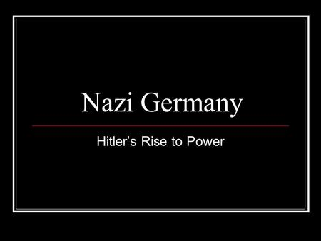 Nazi Germany Hitler's Rise to Power. Weimar Republic WWI ends in 1918 Treaty of Versailles 1919 Germany was required to form a democratic government It.