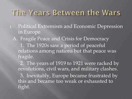 I. Political Extremism and Economic Depression in Europe A. Fragile Peace and Crisis for Democracy 1. The 1920s saw a period of peaceful relations among.