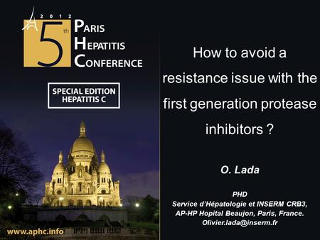 How to avoid a resistance issue with the first generation protease inhibitors ? O. Lada PHD Service d'Hépatologie et INSERM CRB3, AP-HP Hopital Beaujon,