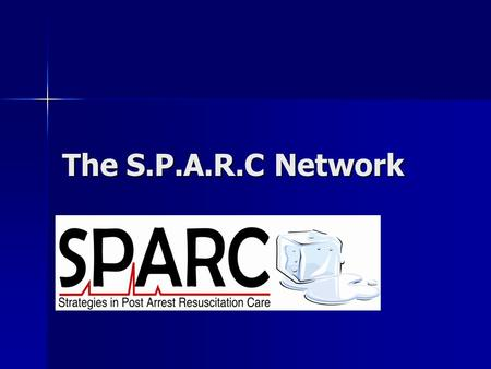 The S.P.A.R.C Network Insert sparc logo here. The Facts… 52-58 arrests/ 100,000 people 52-58 arrests/ 100,000 people 60% of CA patients die in-hospital.