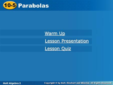 10-5 Parabolas Warm Up Lesson Presentation Lesson Quiz Holt Algebra 2.