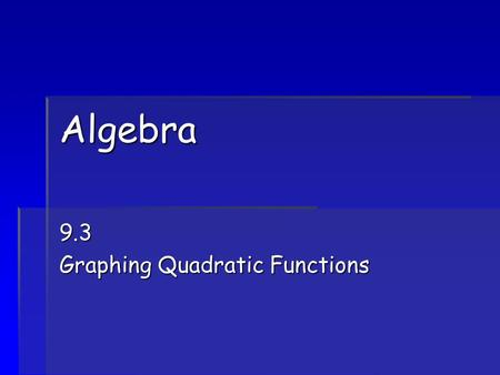 9.3 Graphing Quadratic Functions