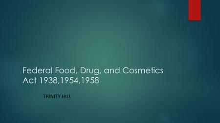 Federal Food, Drug, and Cosmetics Act 1938,1954,1958 TRINITY HILL.