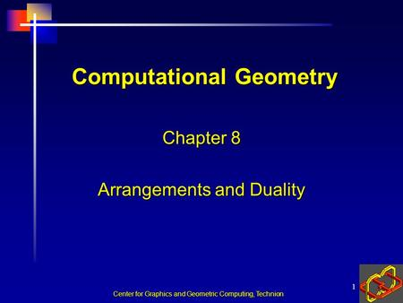 Center for Graphics and Geometric Computing, Technion 1 Computational Geometry Chapter 8 Arrangements and Duality.