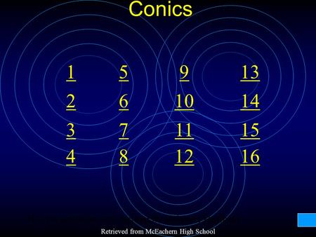Conics 1 2 3 4 7 8 6 5 10 12 11 9 16 15 14 13 This presentation was written by Rebecca Hoffman Retrieved from McEachern High School.