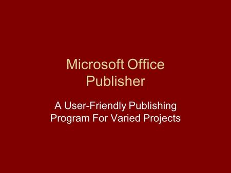 Microsoft Office Publisher A User-Friendly Publishing Program For Varied Projects.
