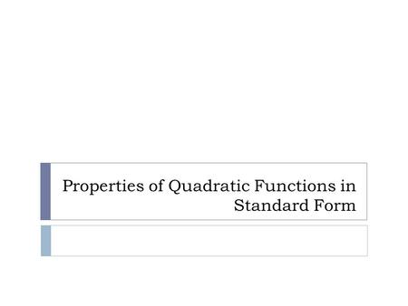Properties of Quadratic Functions in Standard Form.