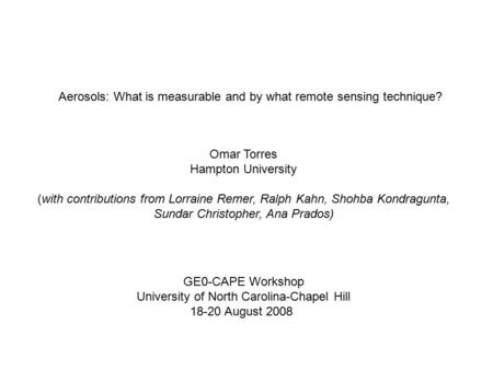 GE0-CAPE Workshop University of North Carolina-Chapel Hill 18-20 August 2008 Aerosols: What is measurable and by what remote sensing technique? Omar Torres.
