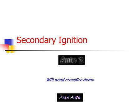 Secondary Ignition Will need crossfire demo 11/2001VHS Auto2.