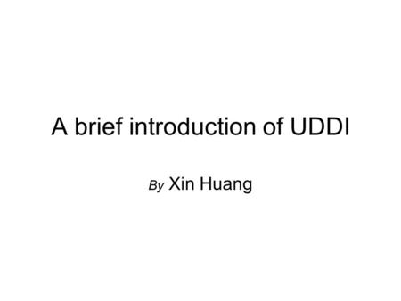 A brief introduction of UDDI By Xin Huang. What is UDDI.