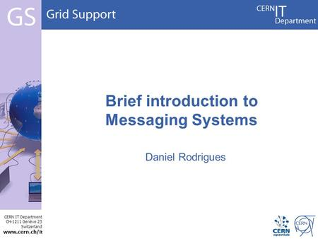 CERN IT Department CH-1211 Genève 23 Switzerland www.cern.ch/i t Brief introduction to Messaging Systems Daniel Rodrigues.
