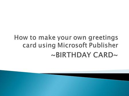 ~BIRTHDAY CARD~. 1. Click Start. 2. Choose All Programs.
