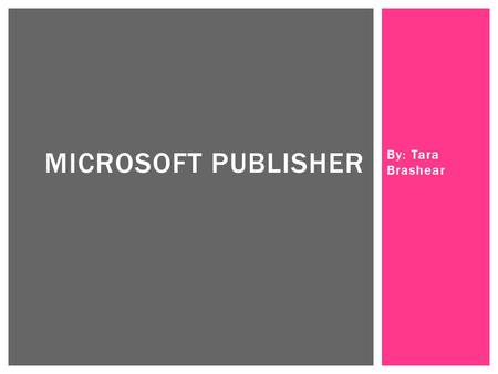By: Tara Brashear MICROSOFT PUBLISHER.  It is a computer program  It is built into most computers along with all other Microsoft programs (Word, PowerPoint,
