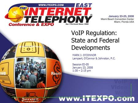 VoIP Regulation: State and Federal Developments MARK J. O'CONNOR Lampert, O'Connor & Johnston, P.C. Session EI-05 January 23, 2008 1:30 – 2:15 pm.