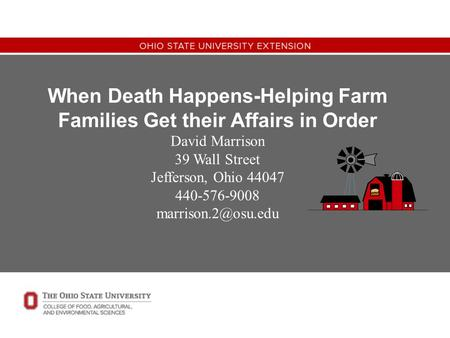 When Death Happens-Helping Farm Families Get their Affairs in Order David Marrison 39 Wall Street Jefferson, Ohio 44047 440-576-9008