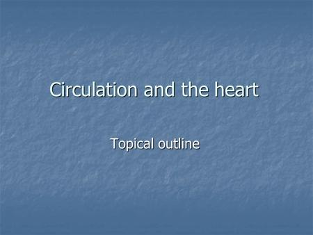 Circulation and the heart Topical outline. I-Location of the heart I-Location of the heart II-Structure of the heart II-Structure of the heart Division.