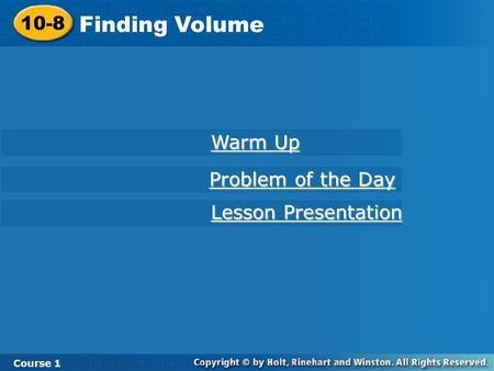 10-8 Finding Volume Course 1 Warm Up Warm Up Lesson Presentation Lesson Presentation Problem of the Day Problem of the Day.