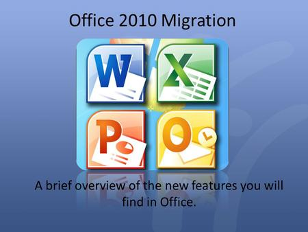 Office 2010 Migration A brief overview of the new features you will find in Office.