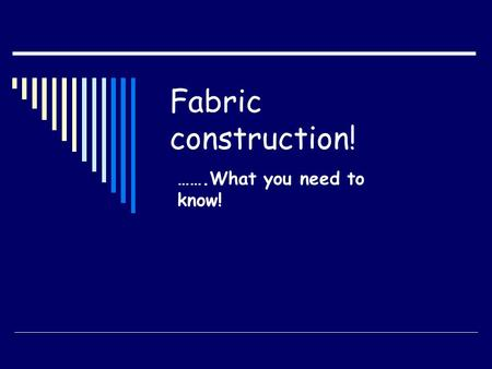 Fabric construction! …….What you need to know!.