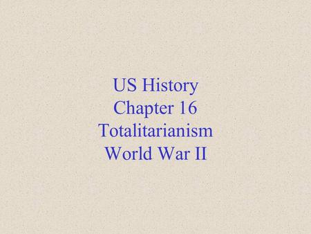 US History Chapter 16 Totalitarianism World War II.