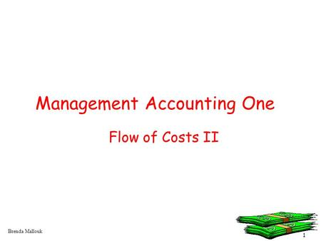 1 Brenda Mallouk Management Accounting One Flow of Costs II.
