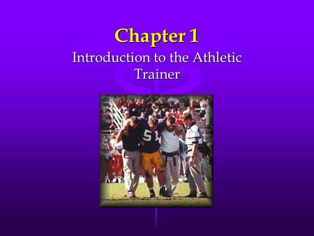 Chapter 1 Introduction to the Athletic Trainer. Roles of the Athletic Trainer Injury preventionInjury prevention Recognition, evaluation, and assessmentRecognition,