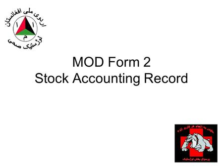 MOD Form 2 Stock Accounting Record. MOD Form 2 Purpose: –Used to account for stock and collect demand data. It records increases and decreases to stocks.