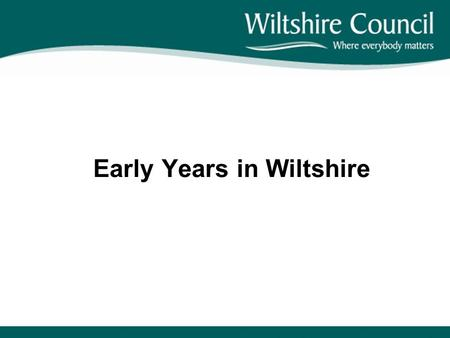 Early Years in Wiltshire. Early Years Support EYFS Advisory Teacher Childcare Officer Early Inclusion Officer SEND Lead Worker.