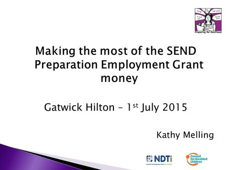 Making the most of the SEND Preparation Employment Grant money Gatwick Hilton – 1 st July 2015 Kathy Melling.