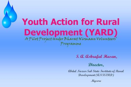Youth Action for Rural Development (YARD) A Pilot Project Under Bharat Nirmaan Volunteers' Programme S. A. Ashraful Hasan, Director, Abdul Nazeer Sab State.