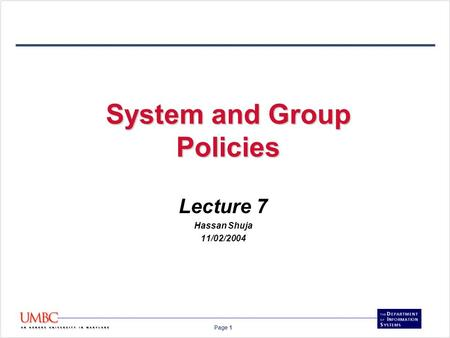 Page 1 System and Group Policies Lecture 7 Hassan Shuja 11/02/2004.
