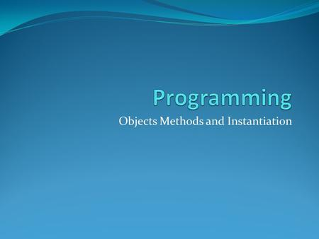 Objects Methods and Instantiation. Programming Programming is the act of writing instructions that tell a computer how to do something. This module is.
