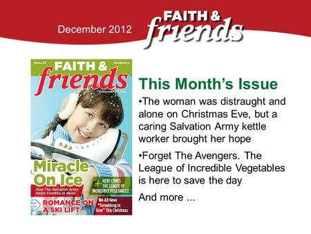 April 2010 This Month's Issue The woman was distraught and alone on Christmas Eve, but a caring Salvation Army kettle worker brought her hope Forget The.