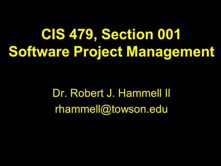 CIS 479, Section 001 Software Project Management Dr. Robert J. Hammell II