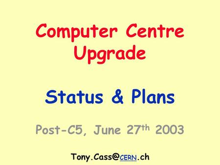 Computer Centre Upgrade Status & Plans Post-C5, June 27 th 2003 CERN.ch.