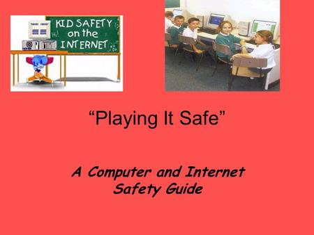 """Playing It Safe"" A Computer and Internet Safety Guide."