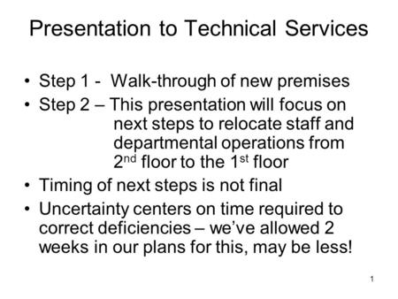 1 Presentation to Technical Services Step 1 - Walk-through of new premises Step 2 – This presentation will focus on next steps to relocate staff and departmental.