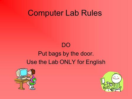 DO Put bags by the door. Use the Lab ONLY for English