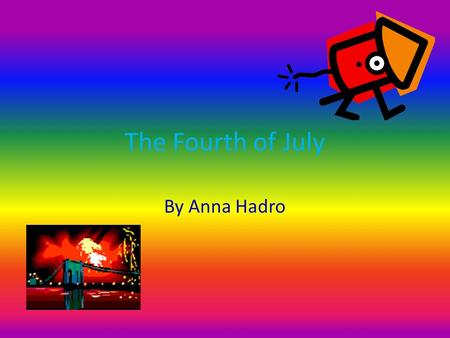 The Fourth of July By Anna Hadro Summer Fun! On the Fourth of July, many people gather at pools to watch the colorful fireworks. When people are waiting.