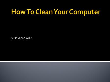 By: K' yanna Willis.  Dust inside of your computer can cause slow performance, component failure and fan failure. You can keep your computer running.