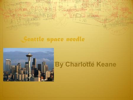 Seattle space needle By Charlotte Keane. Needle History... The space needle was created for the 1962 worlds fair in Seattle. The creator was Edward E.