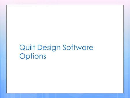 Quilt Design Software Options. Quilt Design Software Programs  Quilt-Pro v5 (Mac) or v6 (Windows)  Quilt 1-2-3  Print & Sew Series: Quilting Stencils;