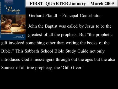 FIRST QUARTER January – March 2009 Gerhard Pfandl - Principal Contributor John the Baptist was called by Jesus to be the greatest of all the prophets.