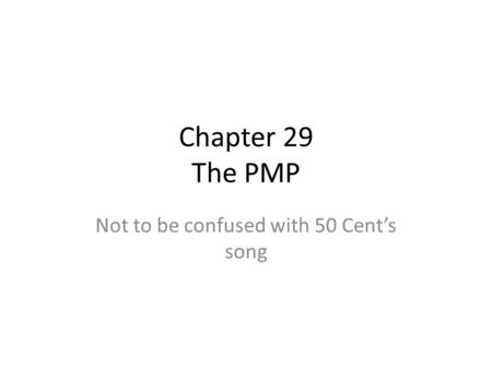 Chapter 29 The PMP Not to be confused with 50 Cent's song.