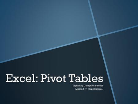 Excel: Pivot Tables Exploring Computer Science Lesson 5-7 - Supplemental.