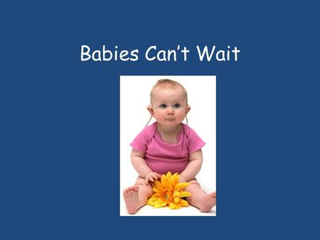 Babies Can't Wait. What is Babies Can't Wait? Babies Can't Wait (BCW) is Georgia's statewide interagency service delivery system for infants and toddlers.