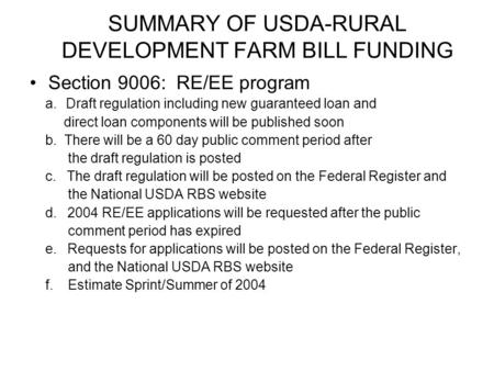SUMMARY OF USDA-RURAL DEVELOPMENT FARM BILL FUNDING Section 9006: RE/EE program a. Draft regulation including new guaranteed loan and direct loan components.