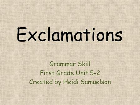 Exclamations Grammar Skill First Grade Unit 5-2 Created by Heidi Samuelson.